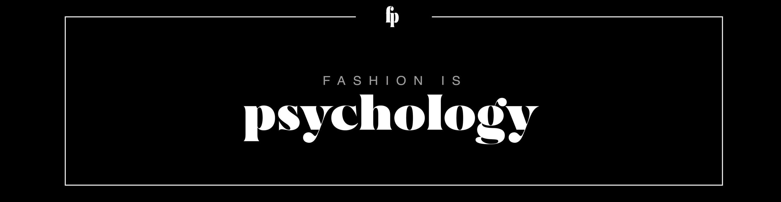 Fashion is Psychology